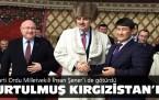 Kurtulmuş ve Şener Kırgızistan'da
