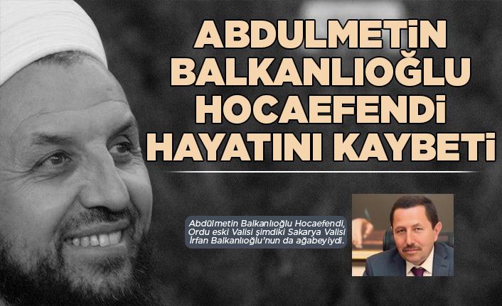 Abdulmetin Balkanlıoğlu Hoca vefat etti