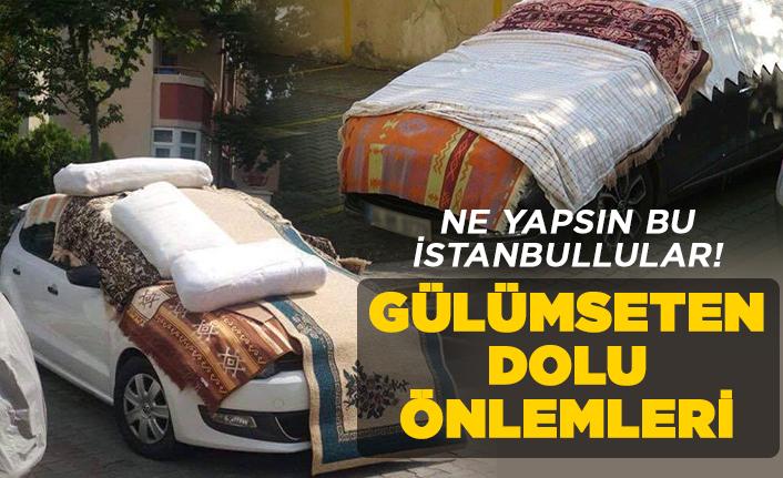 İstanbul'luların gülümseten dolu önlemleri!