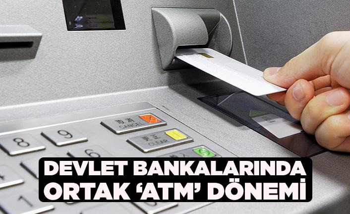 Devlet bankalarında ortak 'ATM' dönemi başlıyor