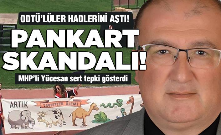 Yücesan'dan ODTÜ'nün skandal pankartına tepki!