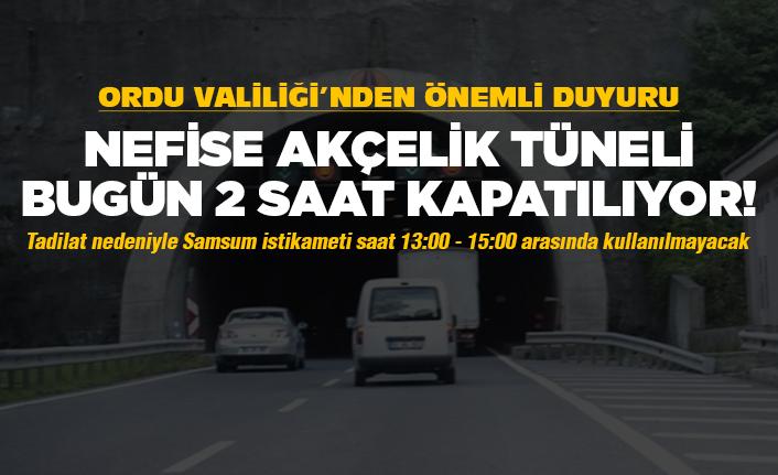 Nefise Akçelik Tüneli bugün 2 saat kapalı!