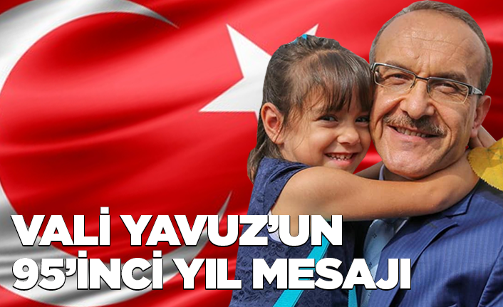 Vali Yavuz'un'dan 95'inci yıl mesajı