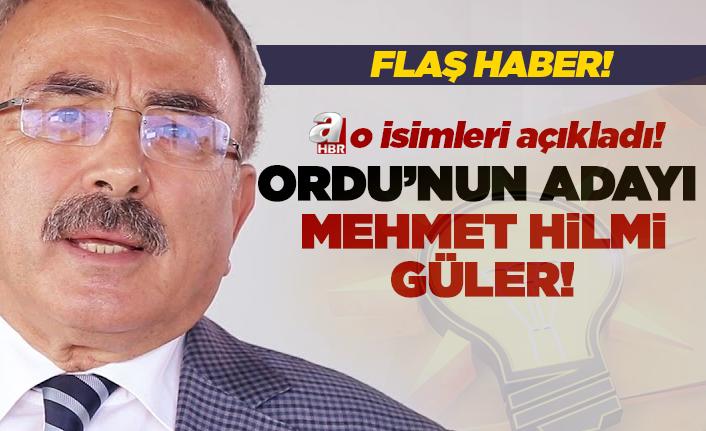 Ordu'nun adayı Mehmet Hilmi Güler!