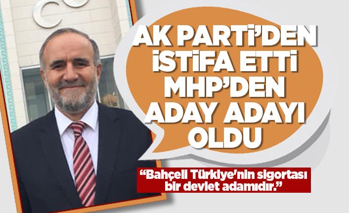 AK Parti'den istifa etti MHP'ye geçti