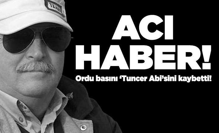 Ordu basını 'Tuncer Abi'sini kaybetti!