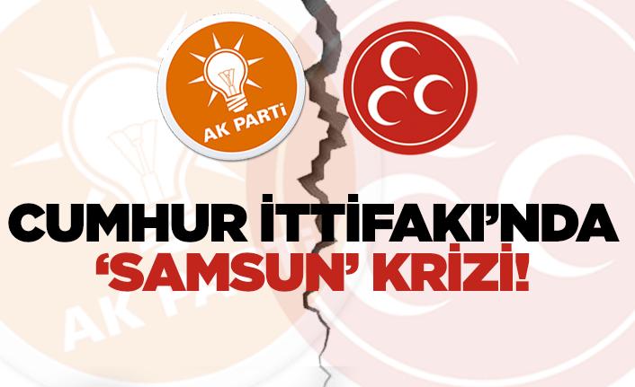 Cumhur İttifakı'nda 'Samsun' krizi!
