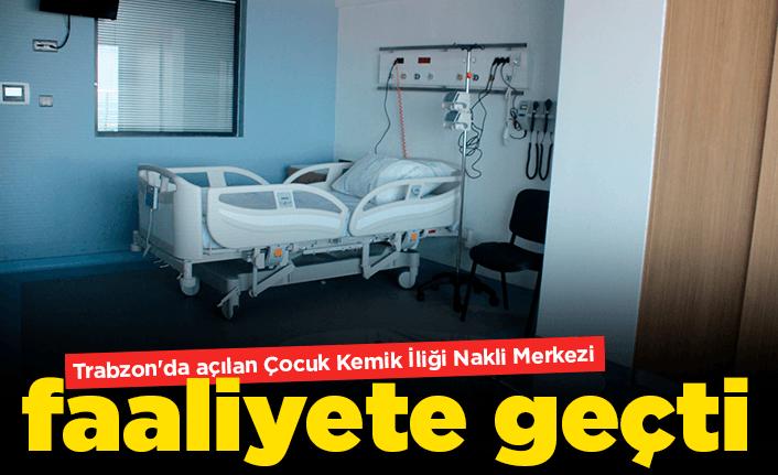 Trabzon'da Çocuk Kemik İliği Nakli Merkezi açıldı