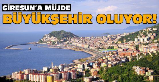 Artık Giresun'da büyükşehir oluyor!