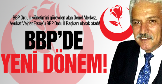 BBP'de yeni İl Başkanı Vejdet Ersoy!