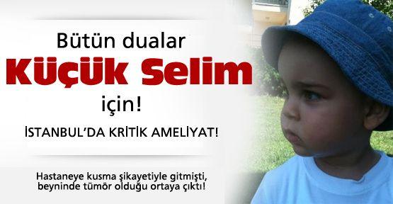 Bütün dualar Küçük Selim için!