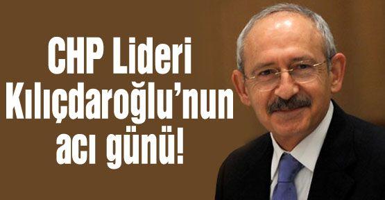 CHP Lideri'nin acı günü