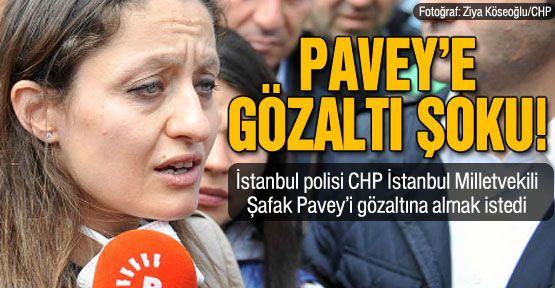 CHP'li Şafek Pavey'e gözaltına almak istediler!