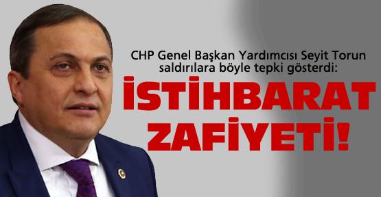 CHP'li Torun istihbarat zafiyeti dedi!