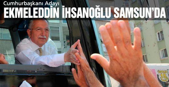Cumhurbaşkanı Adayı İhsanoğlu Samsun'da!