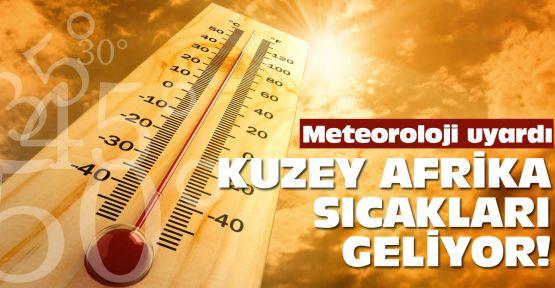 Dikkat! Afrika sıcakları geliyor...