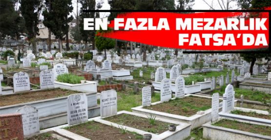 En fazla mezarlık Fatsa'da!