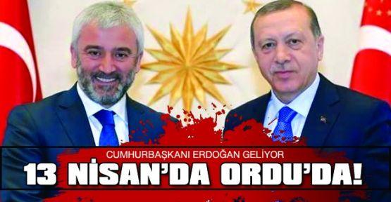 Erdoğan 13 Nisan'da Ordu'da!