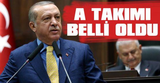 Erdoğan'ın A Takımı belli oldu