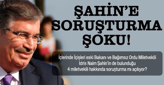 Eski Bakan İdris Naim Şahin'e şok soruşturma!