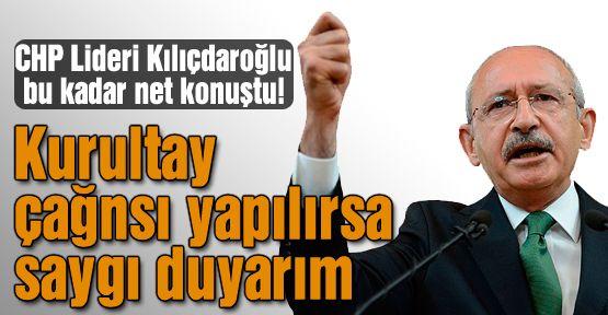 Kılıçdaroğlu, Kurultay'a saygı duyarım dedi!