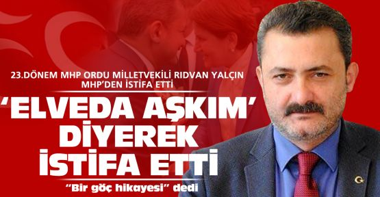 Rıdvan Yalçın MHP'den istifa etti!
