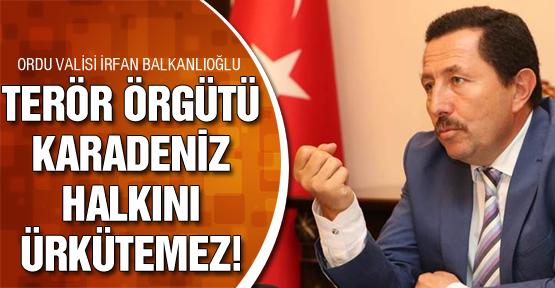 Terör örgütü Karadenizliyi ürkütemez!