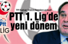 PTT 1. Lig'de yeni dönem