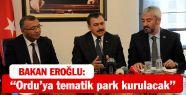 Bakan Eroğlu'dan Ordu'ya 12 müjde!