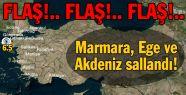 Marmara, Ege ve Akdeniz sallandı!