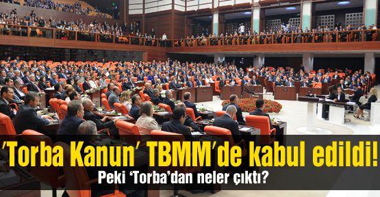 'Torba Kanun' TBMM'de kabul edildi!