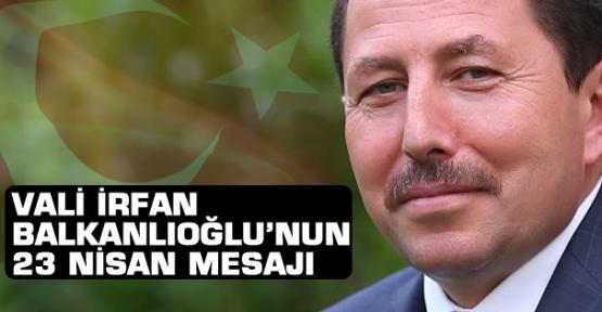 Vali Balkanlıoğlu'dan 23 Nisan mesajı