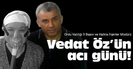Vedat Öz'ün acı günü!