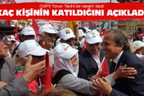 CHP'li Torun mitinge kaç kişinin geldiğini açıkladı