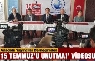 Anadolu Yayıncılar Derneği'nden '15 Temmuz...