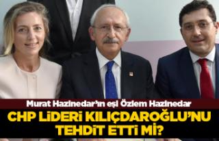 Özlem Hazinedar CHP liderini tehdit etti mi?
