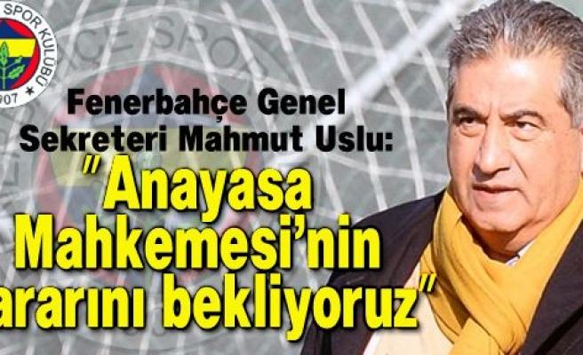 """Mahmut Uslu: """"Anayasa Mahkemesi'nin kararını bekliyoruz"""""""