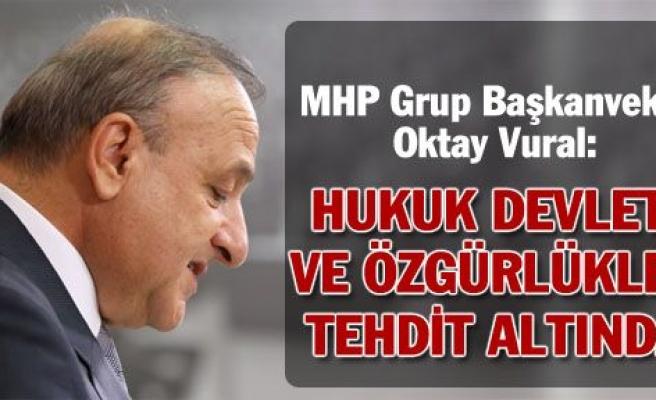 """MHP'li Oktay Vural: """"Hukuk devleti ve özgürlükler tehdit altında"""""""