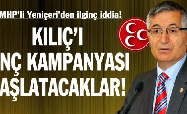 """MHP'li Yeniçeri: """"Kılıç'ı linç kampanyası başlatacaklar"""""""