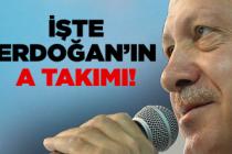 İşte Erdoğan'ın yeni A Takımı!