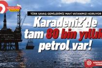 Karadeniz'de 80 bin yıllık petrol var!