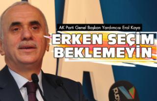 "AK Parti: ""Erken seçim beklemeyin"""