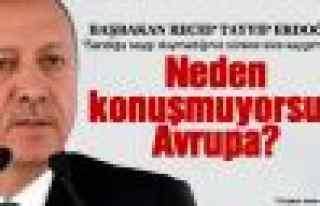 Erdoğan: Neden konuşmuyorsun Avrupa?