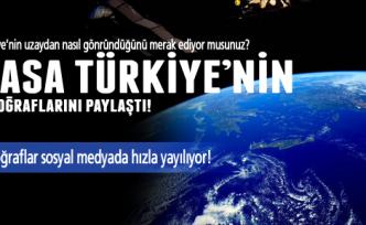 NASA, Türkiye'nin fotoğraflarını paylaştı!
