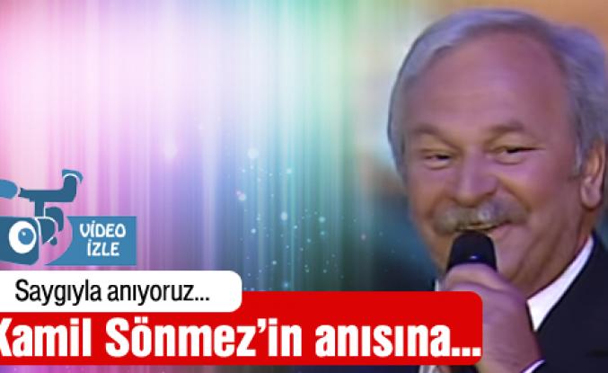 Kamil Sönmez'i sevgi ve saygıyla anıyoruz...