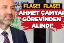 Ahmet Çamyar görevinden alındı!