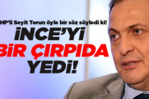 CHP'li Torun Muharrem İnce'yi bir çırpıda yedi!
