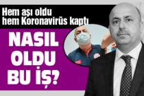 Hem aşı oldu, hem Koronavirüs'e yakalandı!
