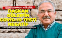 Başkan Güler'in COVİD-19 testi negatif çıktı