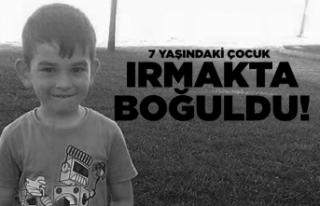 7 yaşındaki çocuk ırmakta boğuldu